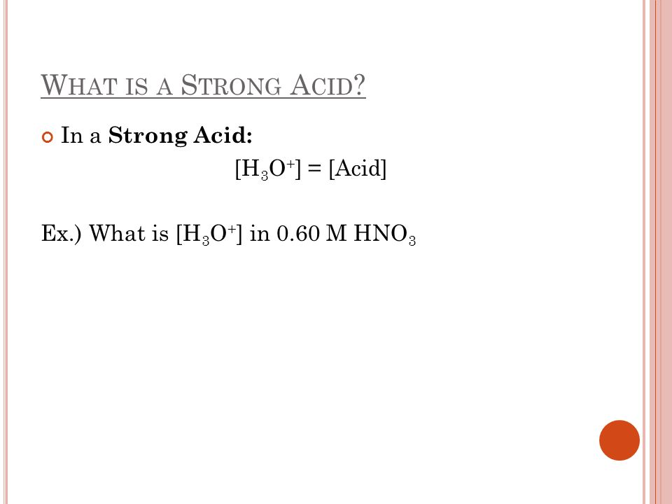 What is a Strong Acid In a Strong Acid: [H3O+] = [Acid]
